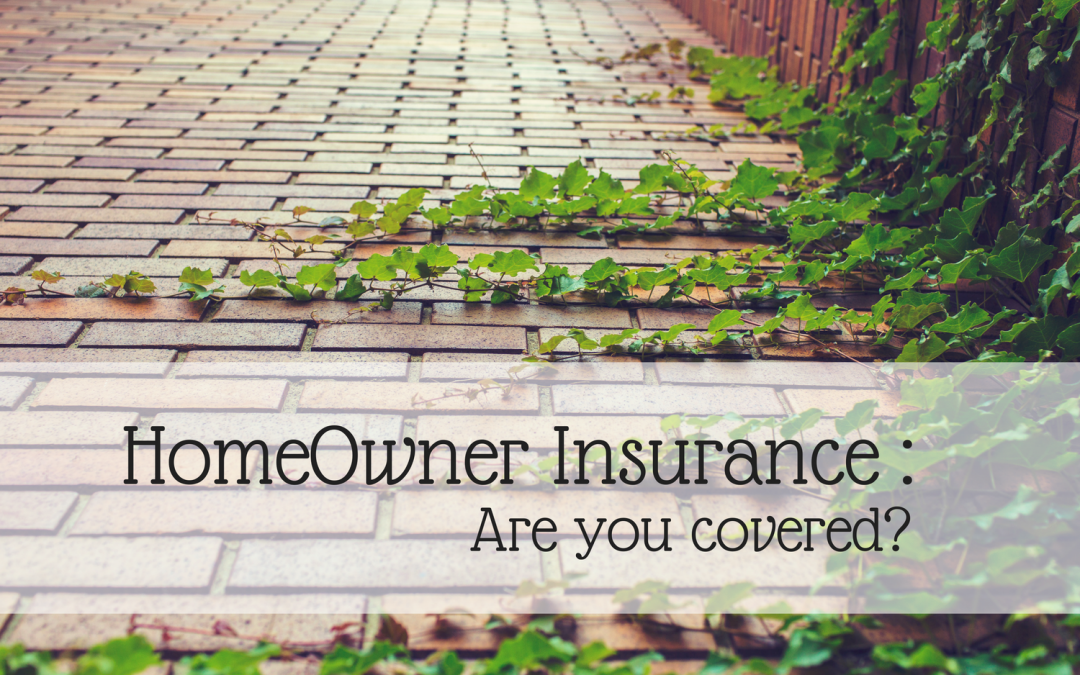 Homeowners Insurance: Are You Covered?