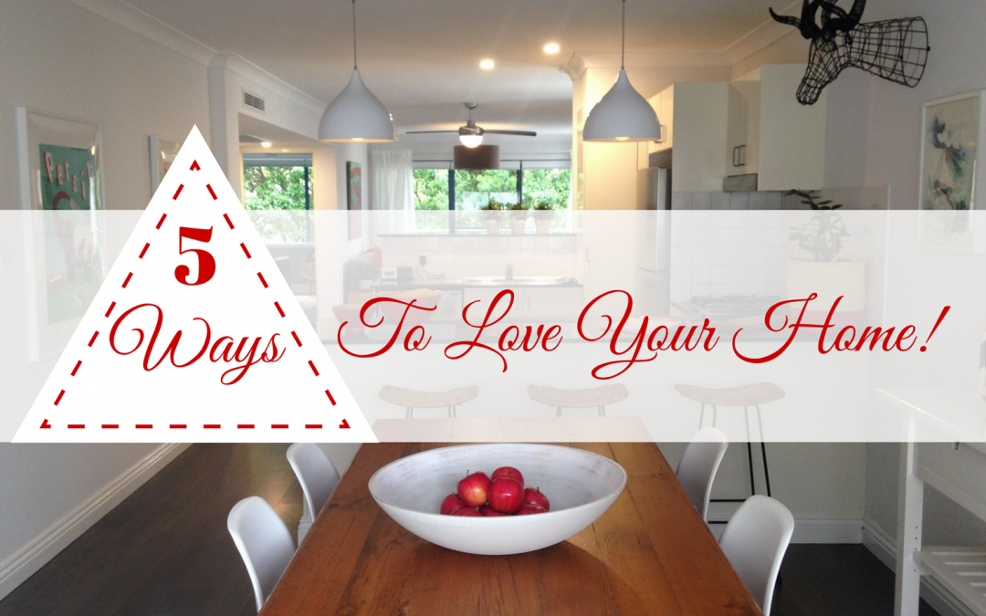 5 Simple Ways to Love Your Home