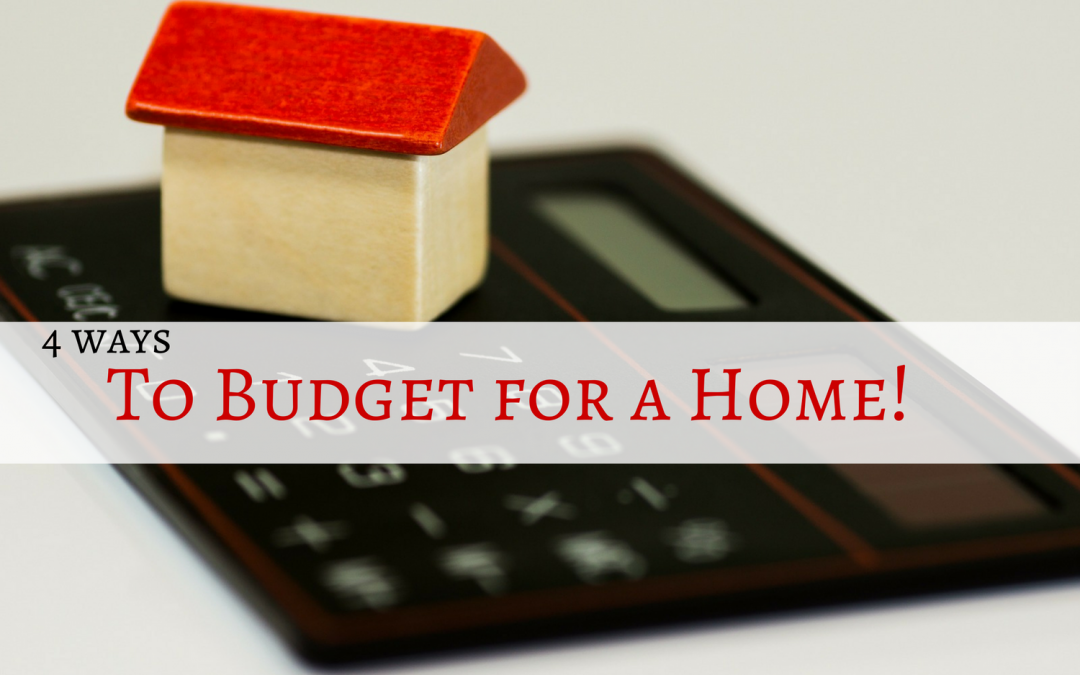 Four Ways to Budget for a Home
